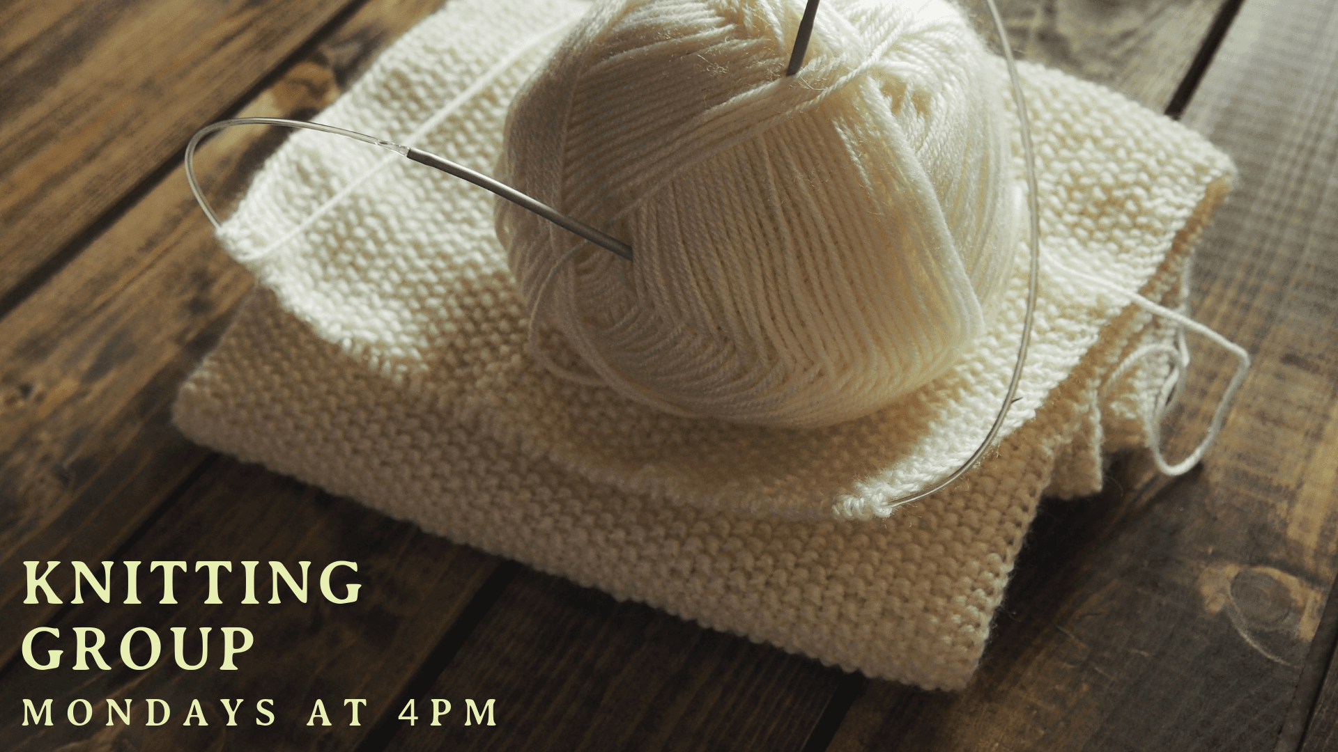 Knitting Group Every Monday at 4 p.m.