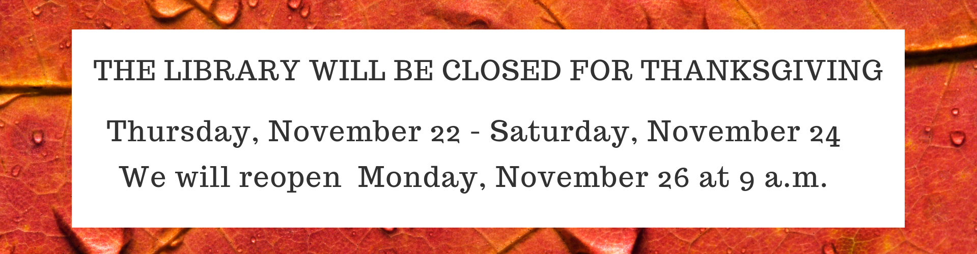 Library Closed November 22 through November 24 for Thanksgiving