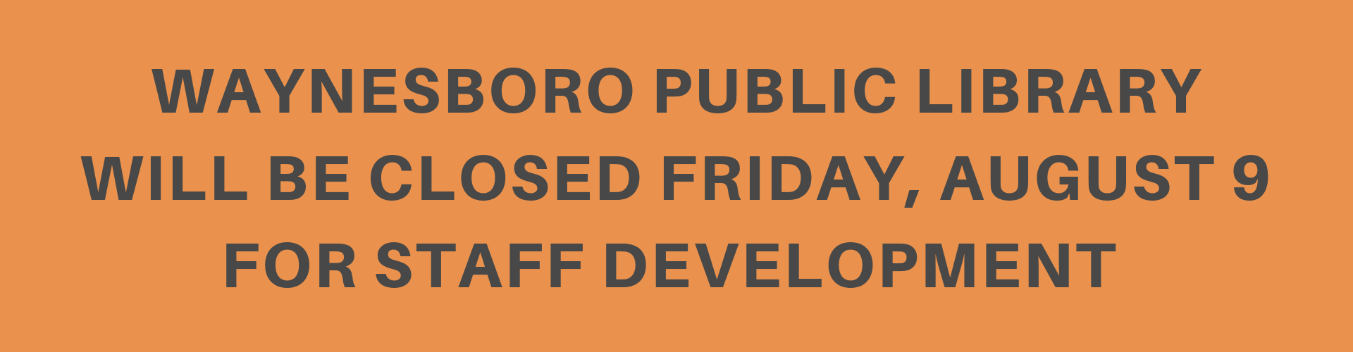 Library Closed Staff Development day Friday, August 9
