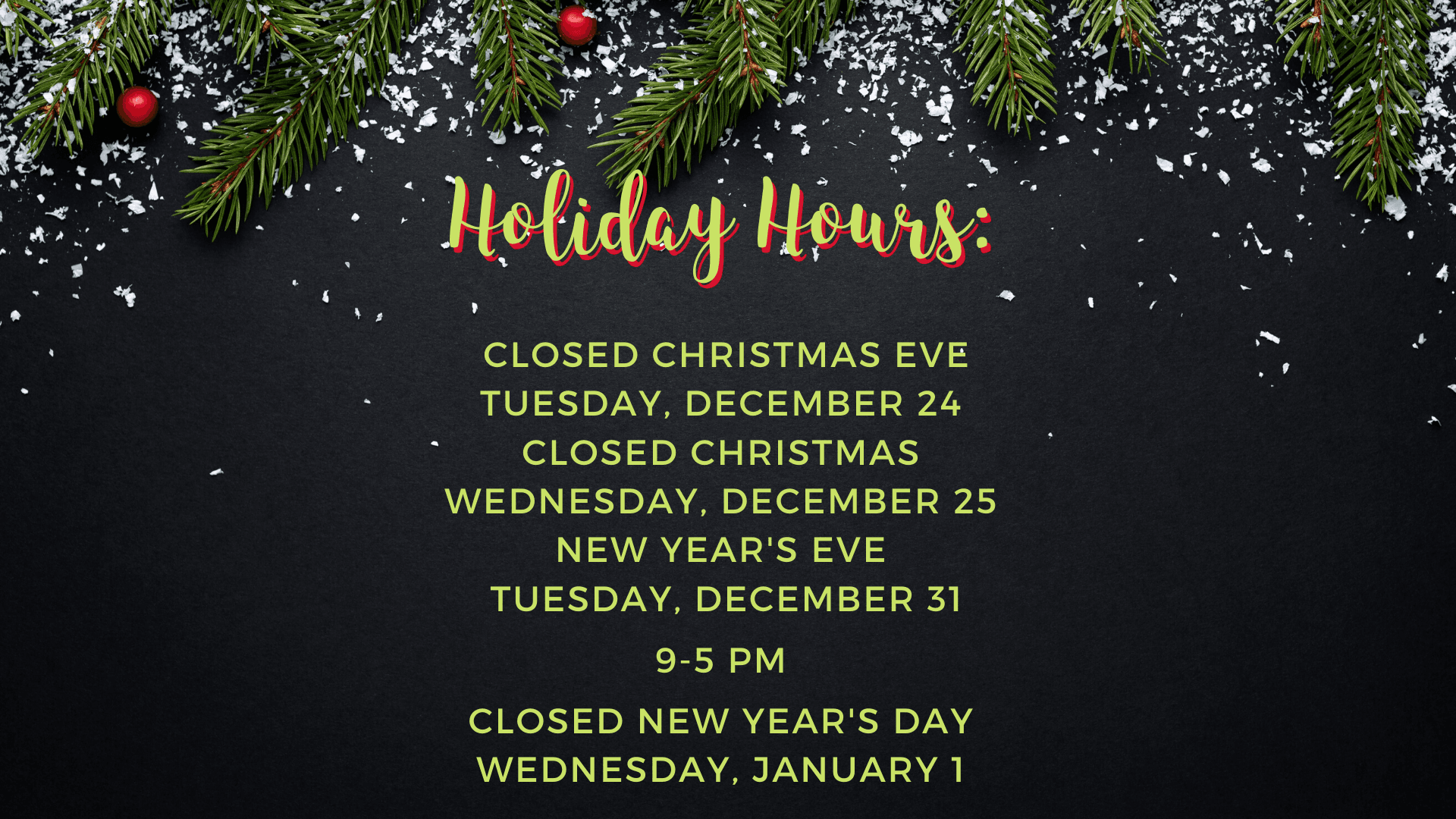Holiday Hours  Closing at five New Year's Eve